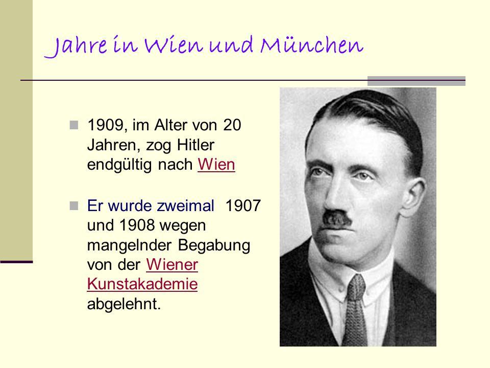 Jahre in Wien und München 1909, im Alter von 20 Jahren, zog Hitler endgültig nach WienWien Er wurde zweimal 1907 und 1908 wegen mangelnder Begabung vo