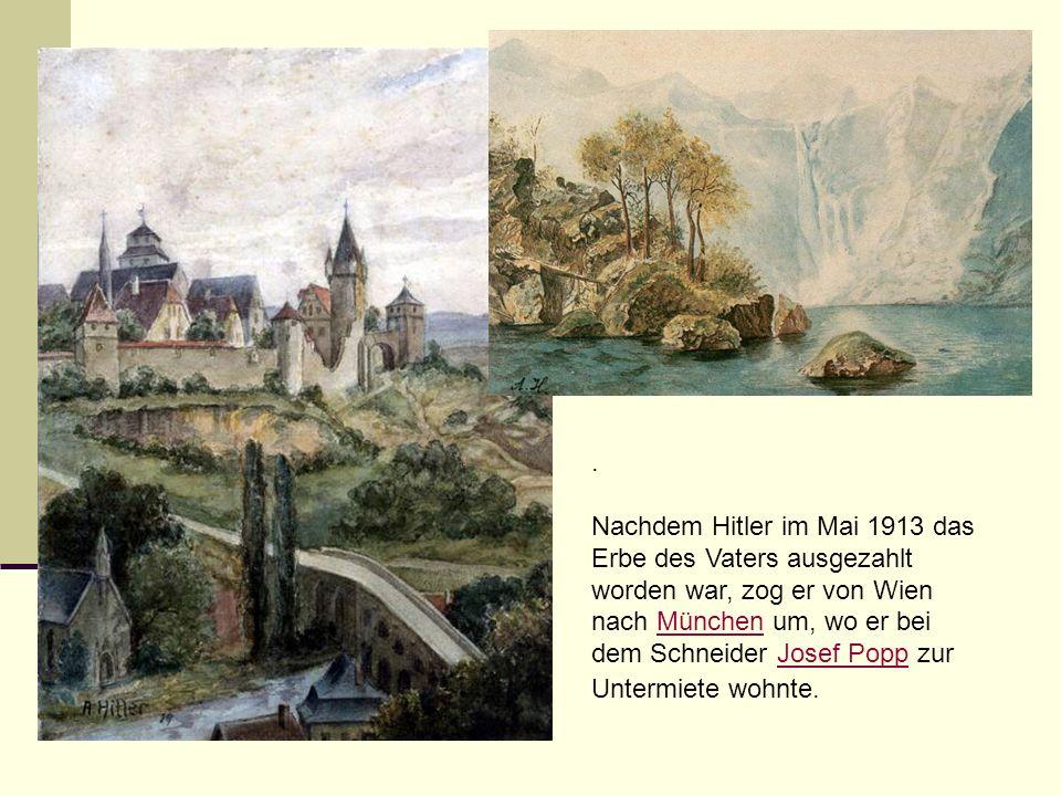 . Nachdem Hitler im Mai 1913 das Erbe des Vaters ausgezahlt worden war, zog er von Wien nach München um, wo er bei dem Schneider Josef Popp zur Unterm