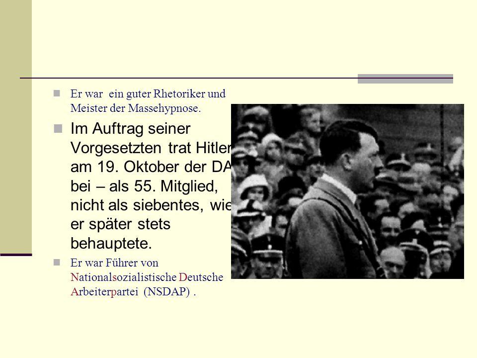 Er war ein guter Rhetoriker und Meister der Massehypnose. Im Auftrag seiner Vorgesetzten trat Hitler am 19. Oktober der DAP bei – als 55. Mitglied, ni