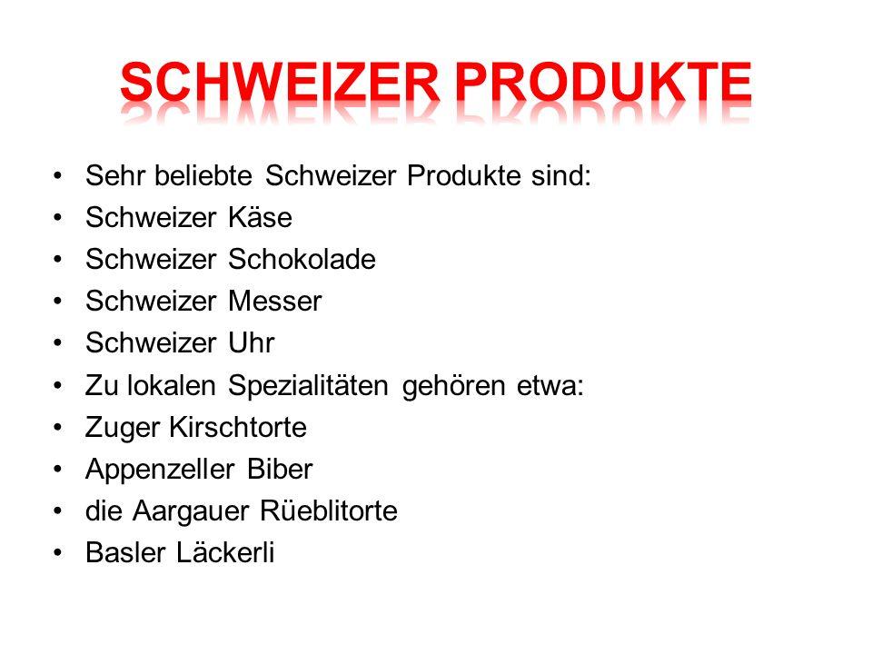 Sehr beliebte Schweizer Produkte sind: Schweizer Käse Schweizer Schokolade Schweizer Messer Schweizer Uhr Zu lokalen Spezialitäten gehören etwa: Zuger Kirschtorte Appenzeller Biber die Aargauer Rüeblitorte Basler Läckerli