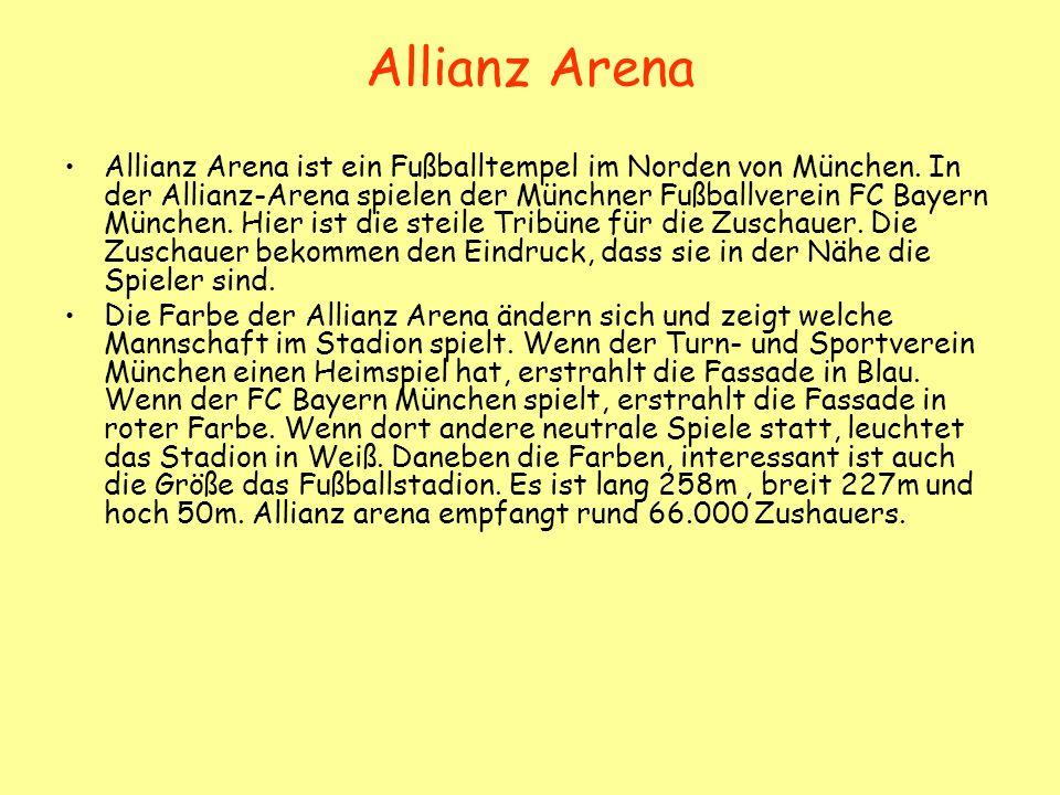 Allianz Arena Allianz Arena ist ein Fußballtempel im Norden von München. In der Allianz-Arena spielen der Münchner Fußballverein FC Bayern München. Hi