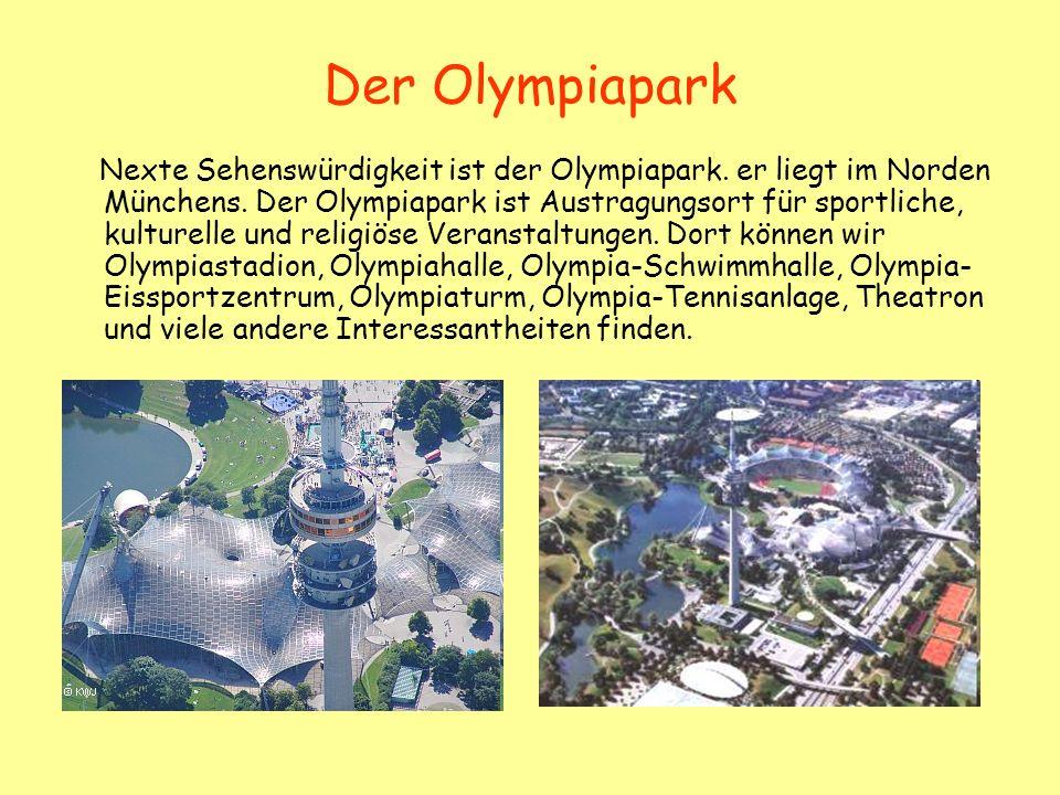 Der Olympiapark Nexte Sehenswürdigkeit ist der Olympiapark. er liegt im Norden Münchens. Der Olympiapark ist Austragungsort für sportliche, kulturelle