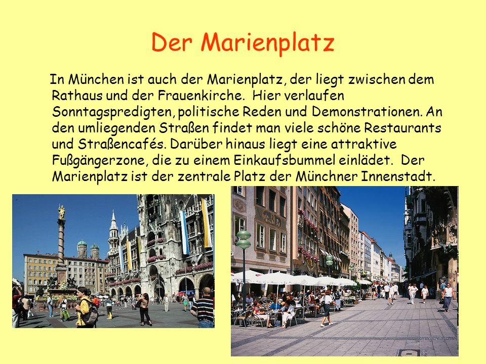 Der Marienplatz In München ist auch der Marienplatz, der liegt zwischen dem Rathaus und der Frauenkirche. Hier verlaufen Sonntagspredigten, politische