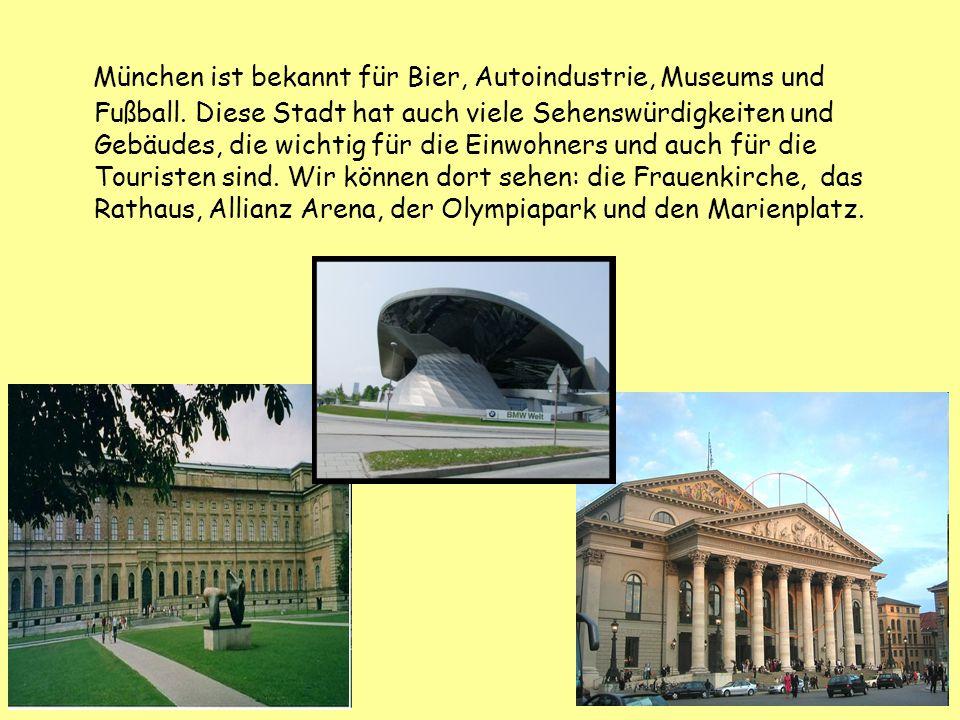 München ist bekannt für Bier, Autoindustrie, Museums und Fußball. Diese Stadt hat auch viele Sehenswürdigkeiten und Gebäudes, die wichtig für die Einw