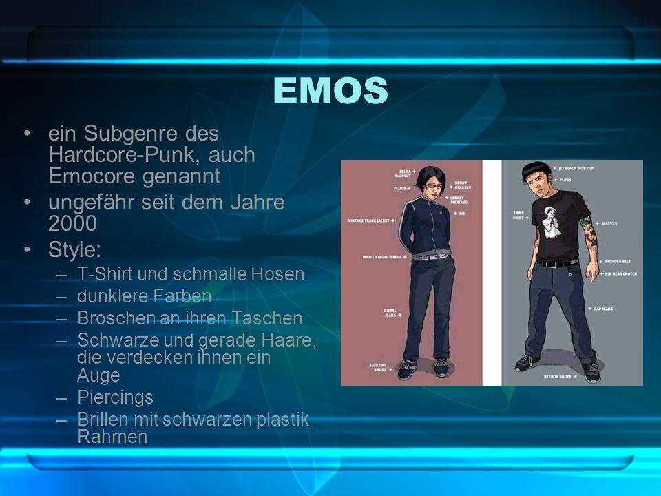 EMOS ein Subgenre des Hardcore-Punk, auch Emocore genannt ungefähr seit dem Jahre 2000 Style: –T-Shirt und schmalle Hosen –dunklere Farben –Broschen a