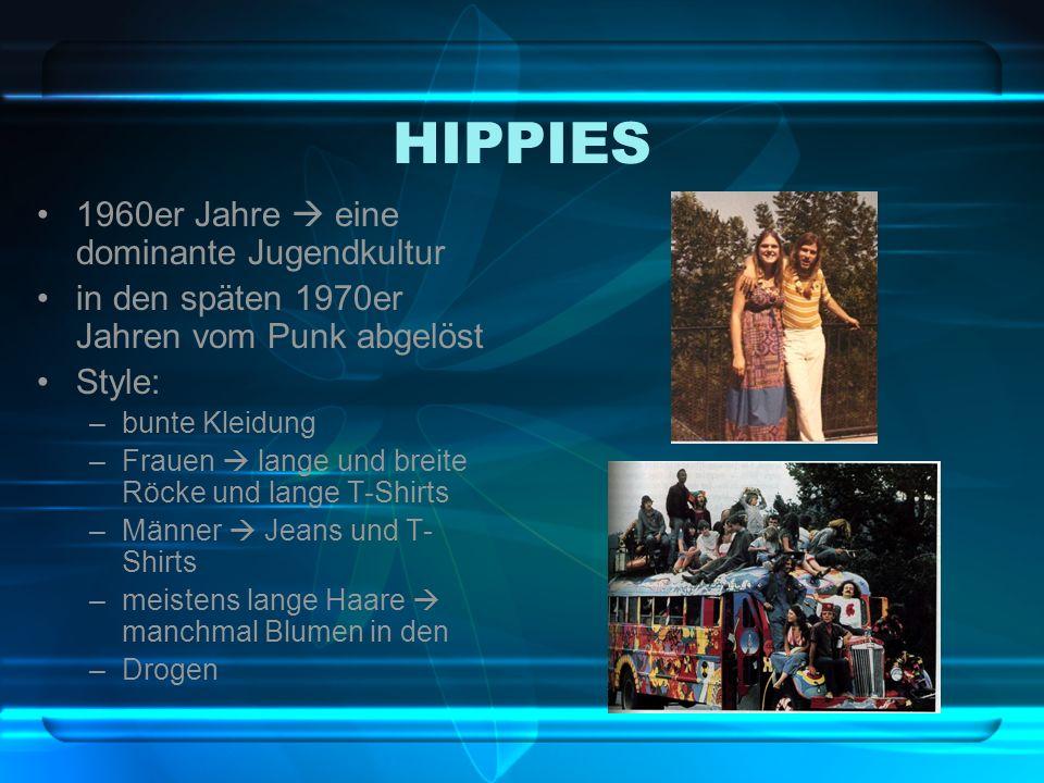HIPPIES 1960er Jahre eine dominante Jugendkultur in den späten 1970er Jahren vom Punk abgelöst Style: –bunte Kleidung –Frauen lange und breite Röcke u