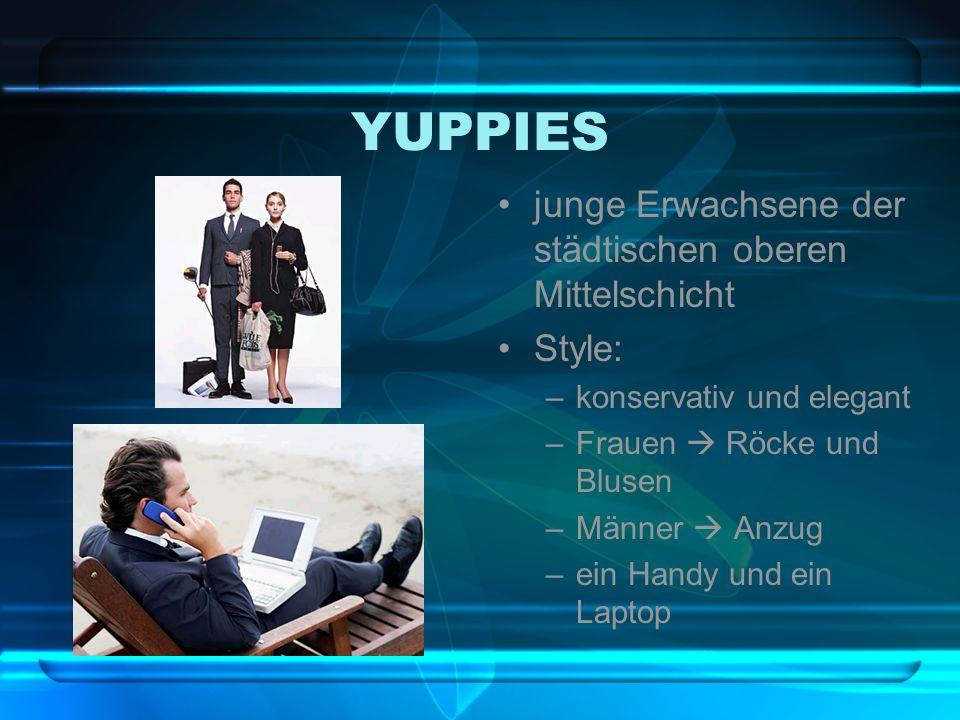 YUPPIES junge Erwachsene der städtischen oberen Mittelschicht Style: –konservativ und elegant –Frauen Röcke und Blusen –Männer Anzug –ein Handy und ei