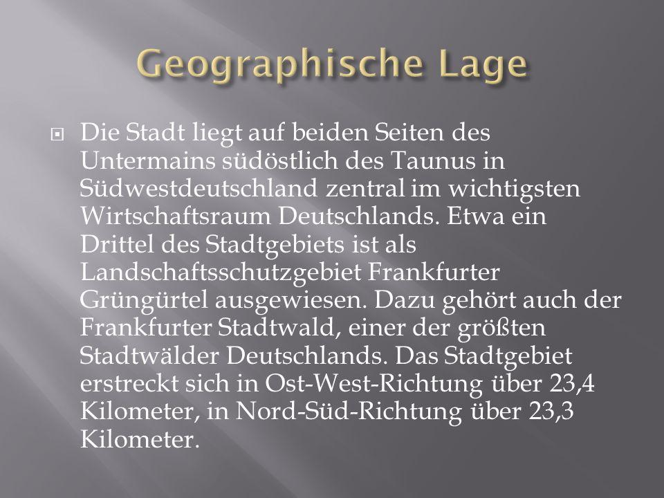 Die Stadt liegt auf beiden Seiten des Untermains südöstlich des Taunus in Südwestdeutschland zentral im wichtigsten Wirtschaftsraum Deutschlands. Etwa