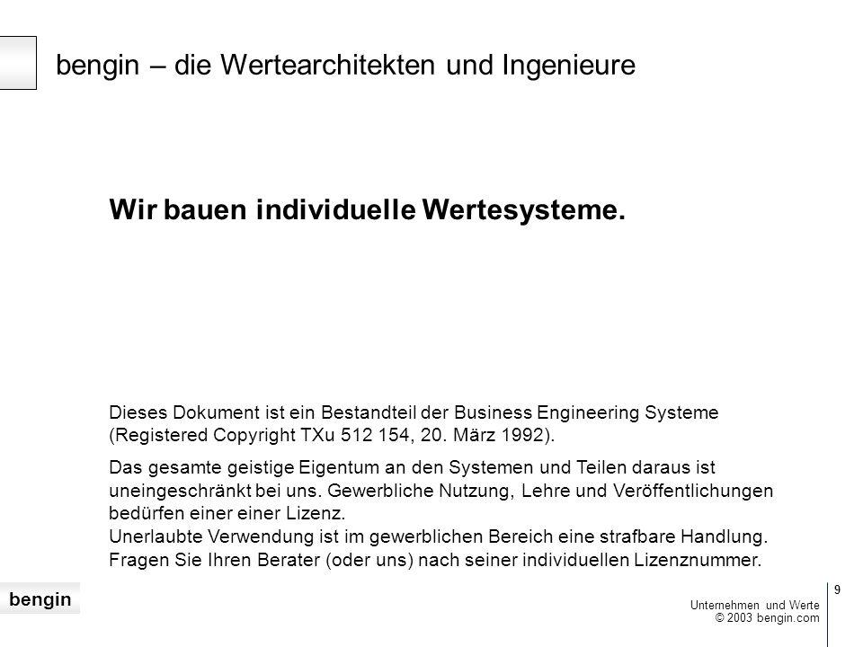 bengin 9 © 2003 bengin.com Unternehmen und Werte bengin – die Wertearchitekten und Ingenieure Wir bauen individuelle Wertesysteme.
