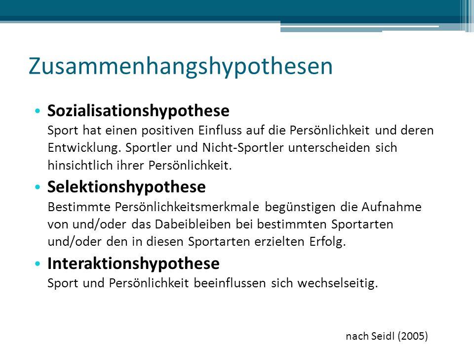 Zusammenhangshypothesen Sozialisationshypothese Sport hat einen positiven Einfluss auf die Persönlichkeit und deren Entwicklung.