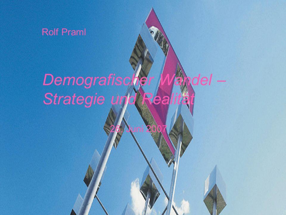 1 Rolf Praml Demografischer Wandel – Strategie und Realität 26. Juni 2007