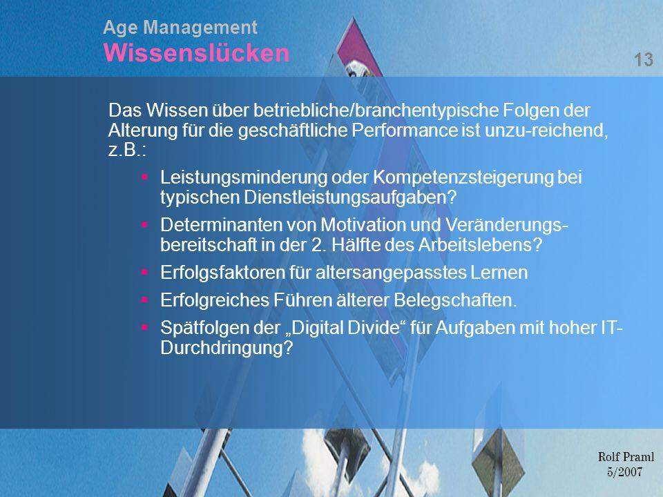 Age Management Wissenslücken Das Wissen über betriebliche/branchentypische Folgen der Alterung für die geschäftliche Performance ist unzu-reichend, z.
