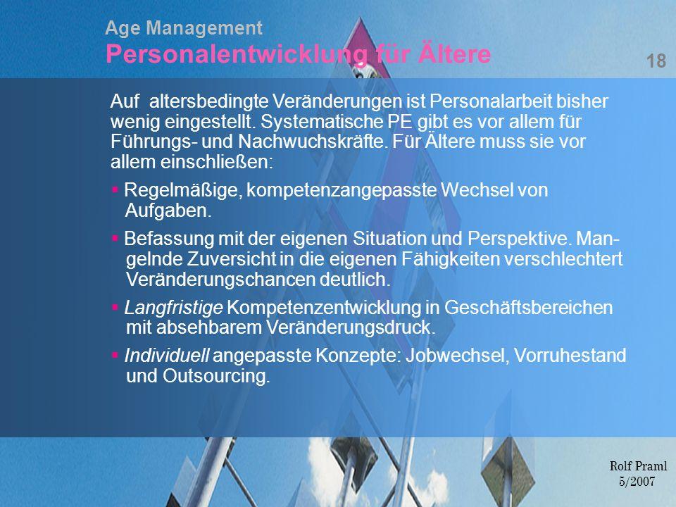 Age Management Personalentwicklung für Ältere Auf altersbedingte Veränderungen ist Personalarbeit bisher wenig eingestellt. Systematische PE gibt es v