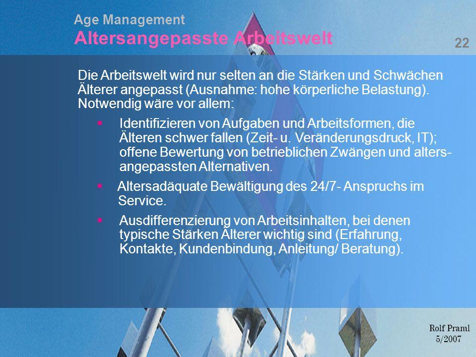 Age Management Altersangepasste Arbeitswelt Die Arbeitswelt wird nur selten an die Stärken und Schwächen Älterer angepasst (Ausnahme: hohe körperliche