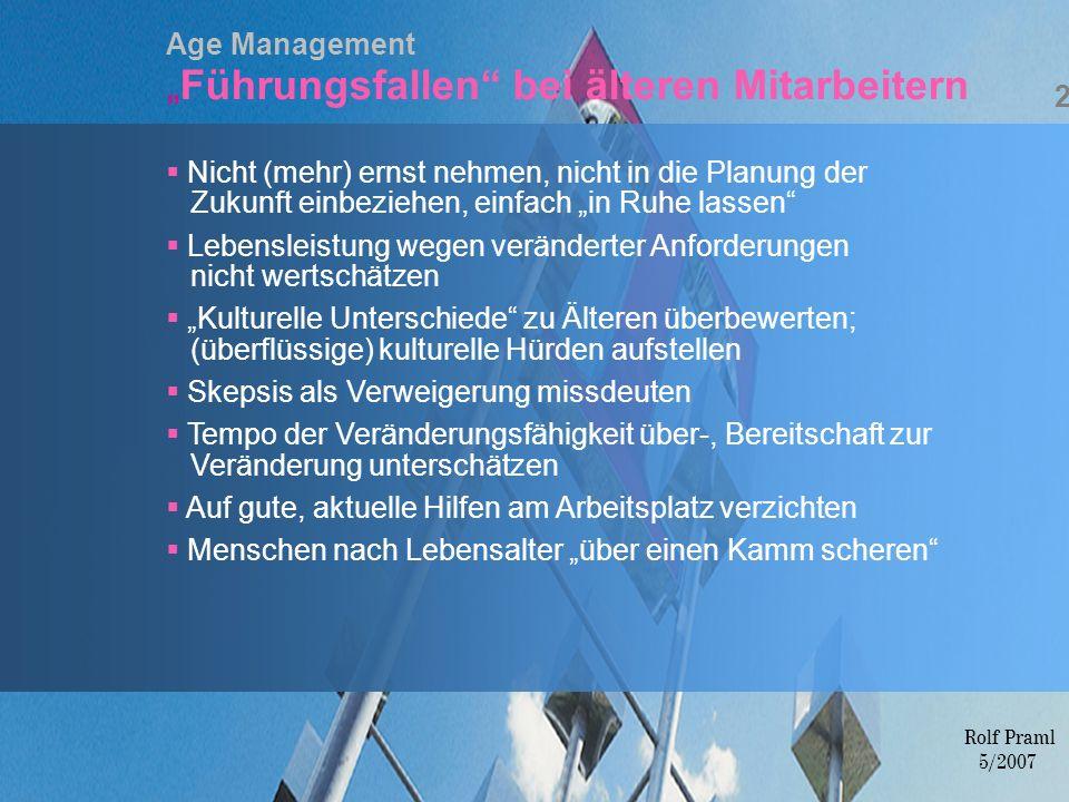 Age ManagementFührungsfallen bei älteren Mitarbeitern 29 Nicht (mehr) ernst nehmen, nicht in die Planung der Zukunft einbeziehen, einfach in Ruhe lass