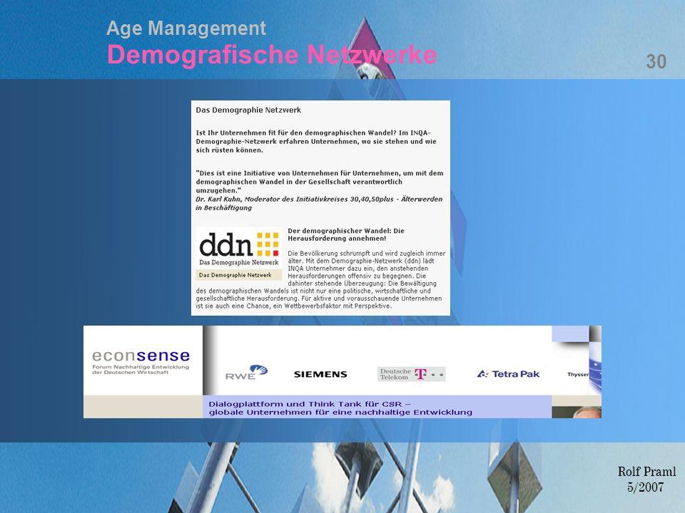 Age Management Demografische Netzwerke 30 Rolf Praml 5/2007