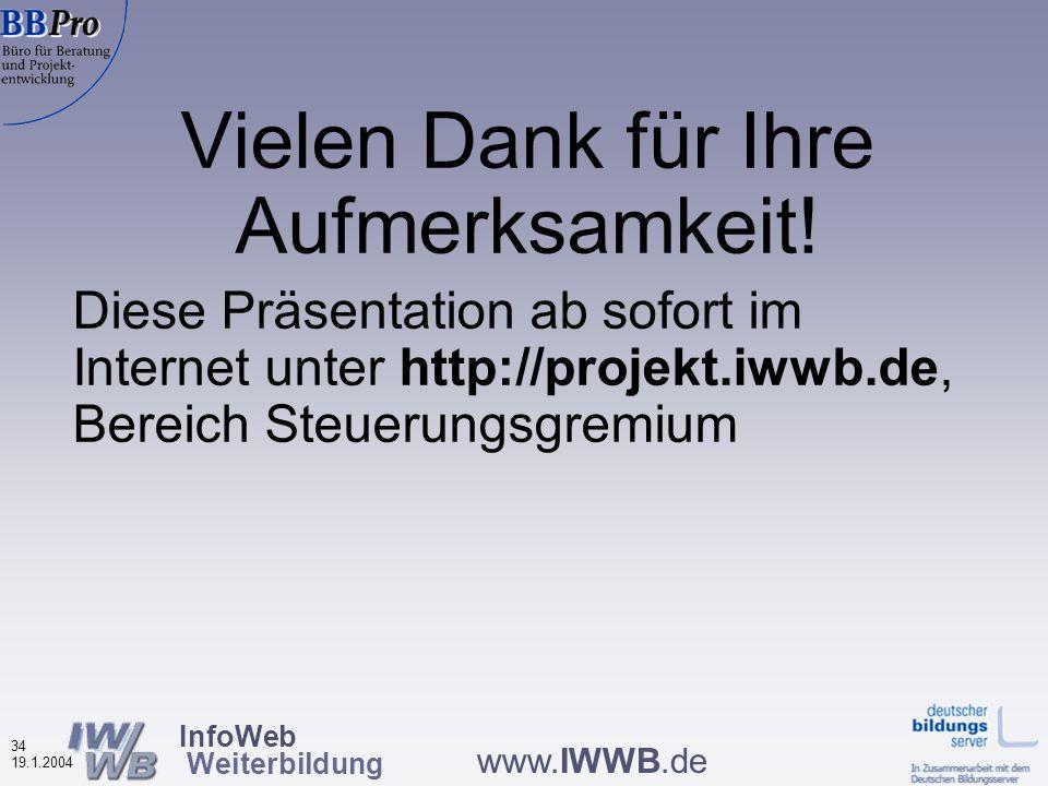 InfoWeb Weiterbildung 33 19.1.2004 www.IWWB.de Ist Ihnen bekannt, was diese Datenbank für Sie leisten kann und wo ggf.