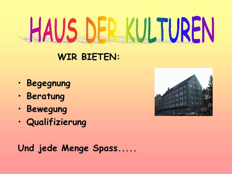 WIR HABEN: Caféhaus der Kulturen Schulungsräume Übungsräume für Musik und Tanz Werkstätten Raum für Feiern und Kultur Billard, Tischtennis, Kicker