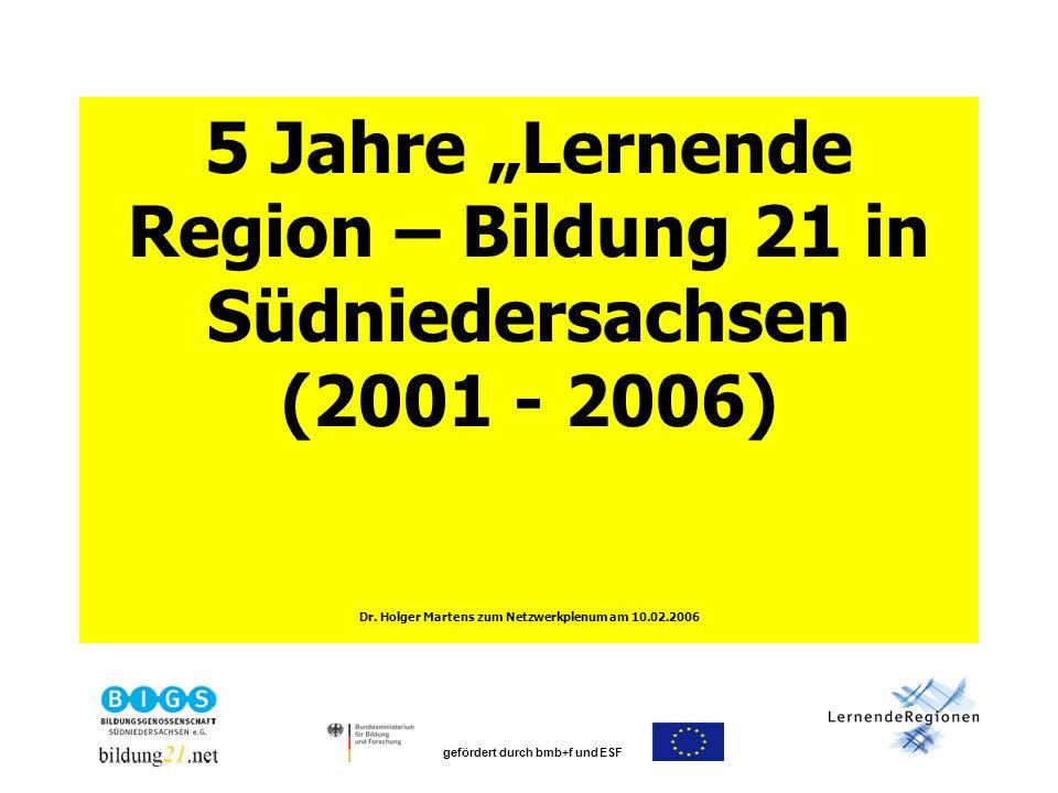 gefördert durch bmb+f und ESF 5 Jahre Lernende Region – Bildung 21 in Südniedersachsen (2001 - 2006) Dr.