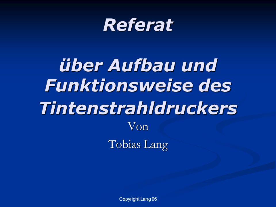 Copyright Lang 06 Referat über Aufbau und Funktionsweise des Tintenstrahldruckers Von Tobias Lang