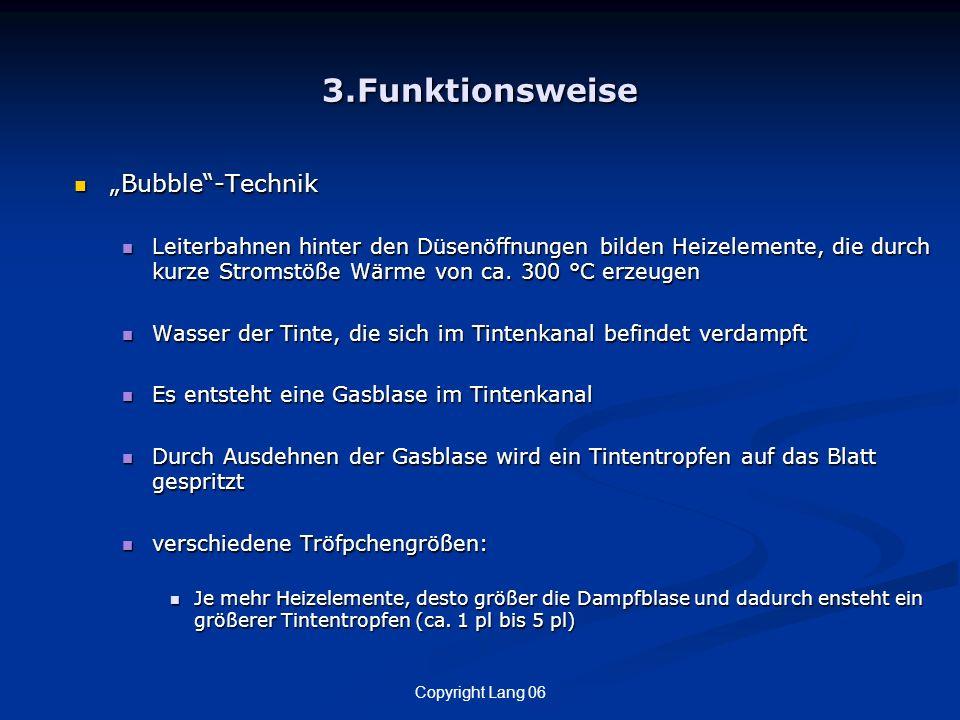 Copyright Lang 06 3.Funktionsweise Bubble-Technik Bubble-Technik Leiterbahnen hinter den Düsenöffnungen bilden Heizelemente, die durch kurze Stromstöß