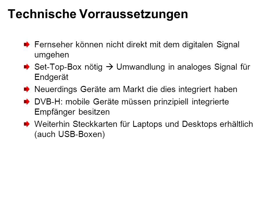 Technische Vorraussetzungen Fernseher können nicht direkt mit dem digitalen Signal umgehen Set-Top-Box nötig Umwandlung in analoges Signal für Endgerä