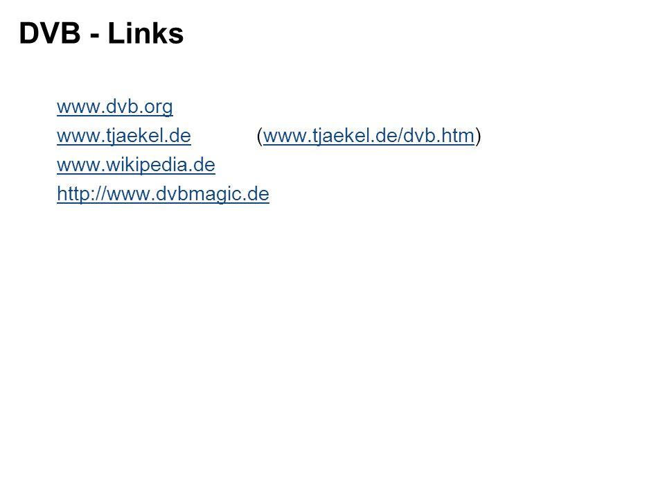 DVB - Links www.dvb.org www.tjaekel.dewww.tjaekel.de(www.tjaekel.de/dvb.htm)www.tjaekel.de/dvb.htm www.wikipedia.de http://www.dvbmagic.de