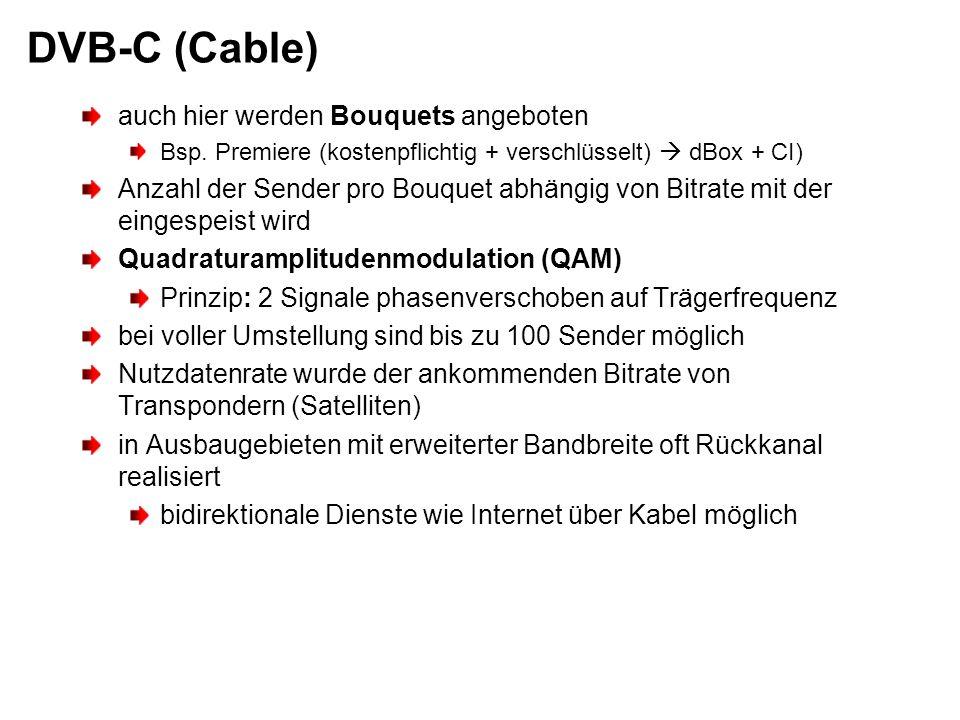 DVB-C (Cable) auch hier werden Bouquets angeboten Bsp. Premiere (kostenpflichtig + verschlüsselt) dBox + CI) Anzahl der Sender pro Bouquet abhängig vo