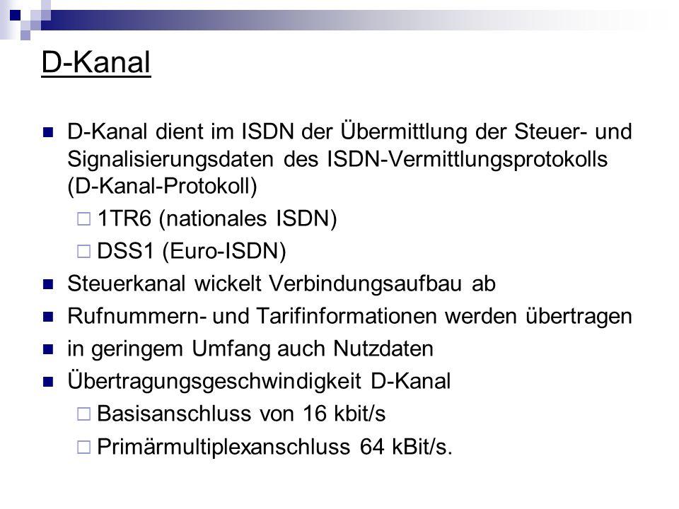 D-Kanal D-Kanal dient im ISDN der Übermittlung der Steuer- und Signalisierungsdaten des ISDN-Vermittlungsprotokolls (D-Kanal-Protokoll) 1TR6 (national