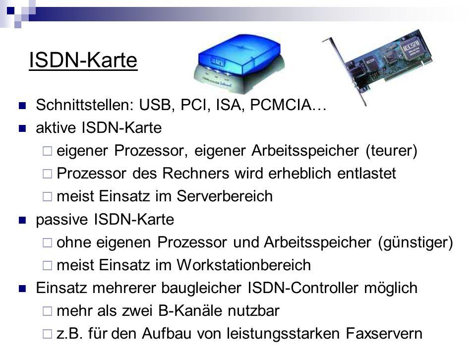 ISDN-Karte Schnittstellen: USB, PCI, ISA, PCMCIA… aktive ISDN-Karte eigener Prozessor, eigener Arbeitsspeicher (teurer) Prozessor des Rechners wird er