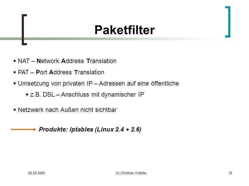 08.05.2006(c) Christian Watzke10 Paketfilter NAT – Network Address Translation PAT – Port Address Translation Umsetzung von privaten IP – Adressen auf