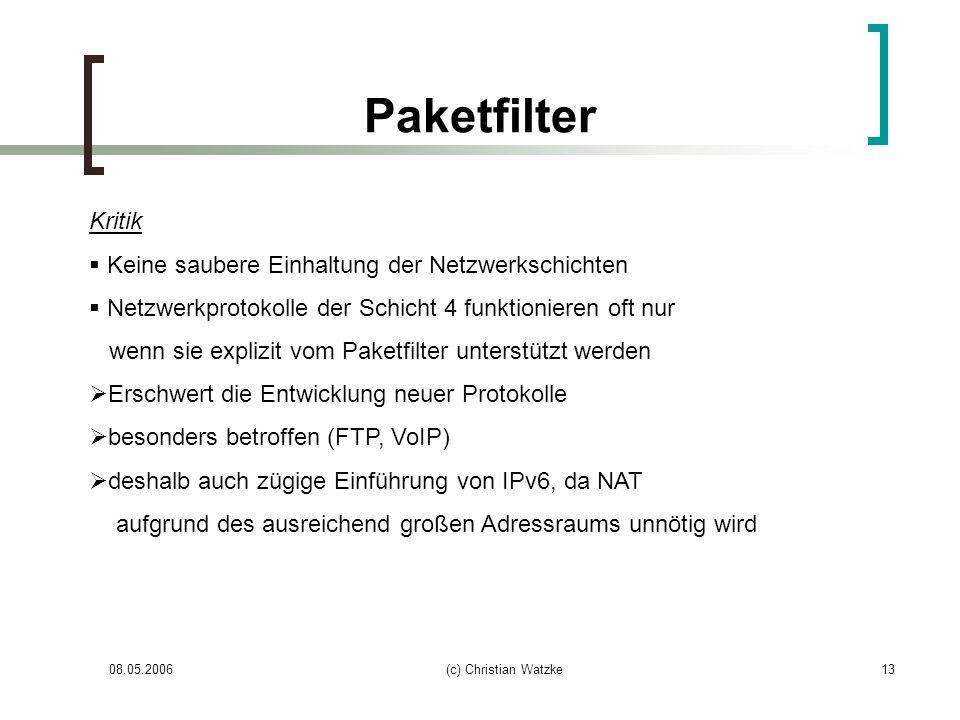 08.05.2006(c) Christian Watzke13 Paketfilter Kritik Keine saubere Einhaltung der Netzwerkschichten Netzwerkprotokolle der Schicht 4 funktionieren oft
