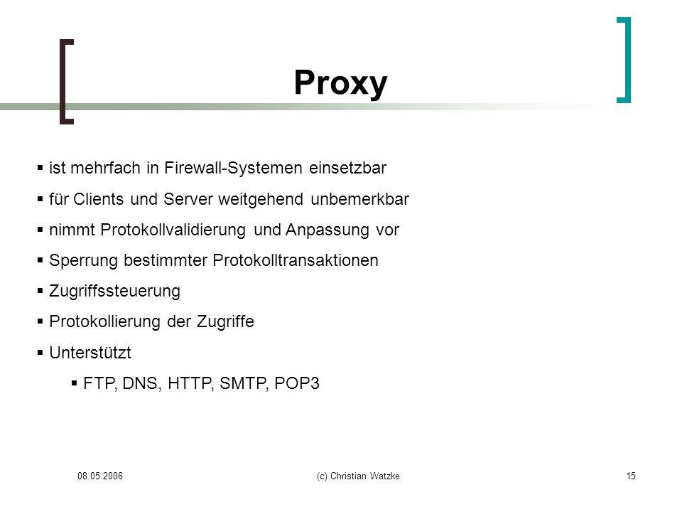 08.05.2006(c) Christian Watzke15 Proxy ist mehrfach in Firewall-Systemen einsetzbar für Clients und Server weitgehend unbemerkbar nimmt Protokollvalid