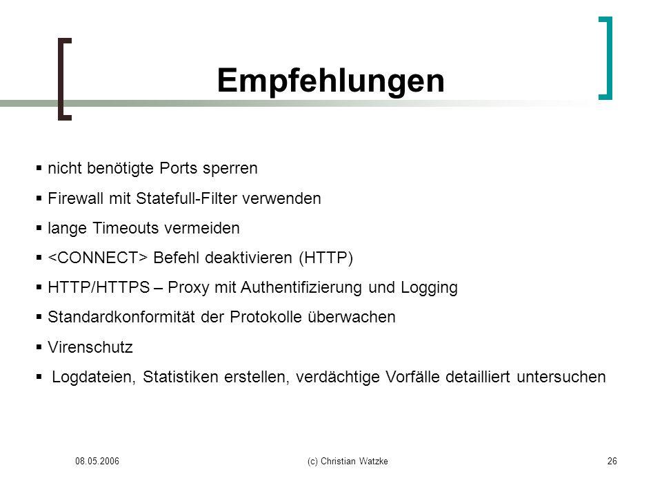 08.05.2006(c) Christian Watzke26 Empfehlungen nicht benötigte Ports sperren Firewall mit Statefull-Filter verwenden lange Timeouts vermeiden Befehl de