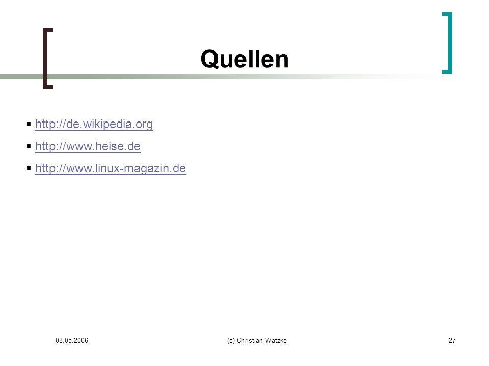 08.05.2006(c) Christian Watzke27 Quellen http://de.wikipedia.org http://www.heise.de http://www.linux-magazin.de