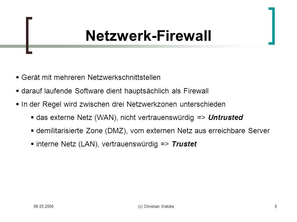 08.05.2006(c) Christian Watzke7 Host-Firewall Software arbeitet auf Hardware die auch für andere Zwecke verwendet wird ( PC mit Windows oder Linux ) Personal Firewalls werden als Software-Firewall bezeichnet Software arbeitet auf den Schichten 2-7 des OSI-Referenzmodells