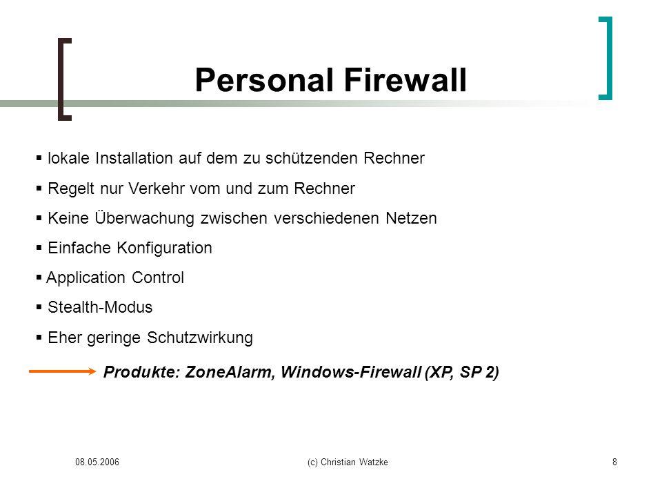 08.05.2006(c) Christian Watzke9 Paketfilter Vergleich von Quell –und/oder Zieladresse der Pakete nimmt Filterungen das erstellten Regeln vor Ebene der Ports FTP – Port 21 sperren Ebene der IP-Adressen Paket von 87.92.100.100 nicht druchlassen Sichere Kommunikation über VPN – Virtual Private Network