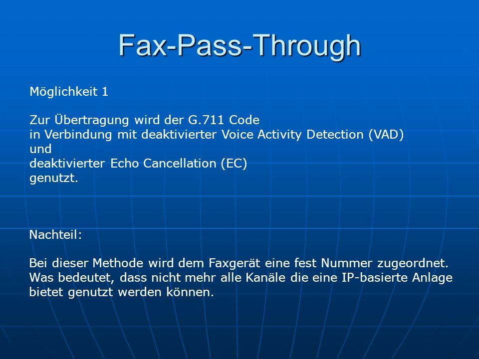 Fax-Pass-Through Möglichkeit 1 Zur Übertragung wird der G.711 Code in Verbindung mit deaktivierter Voice Activity Detection (VAD) und deaktivierter Ec