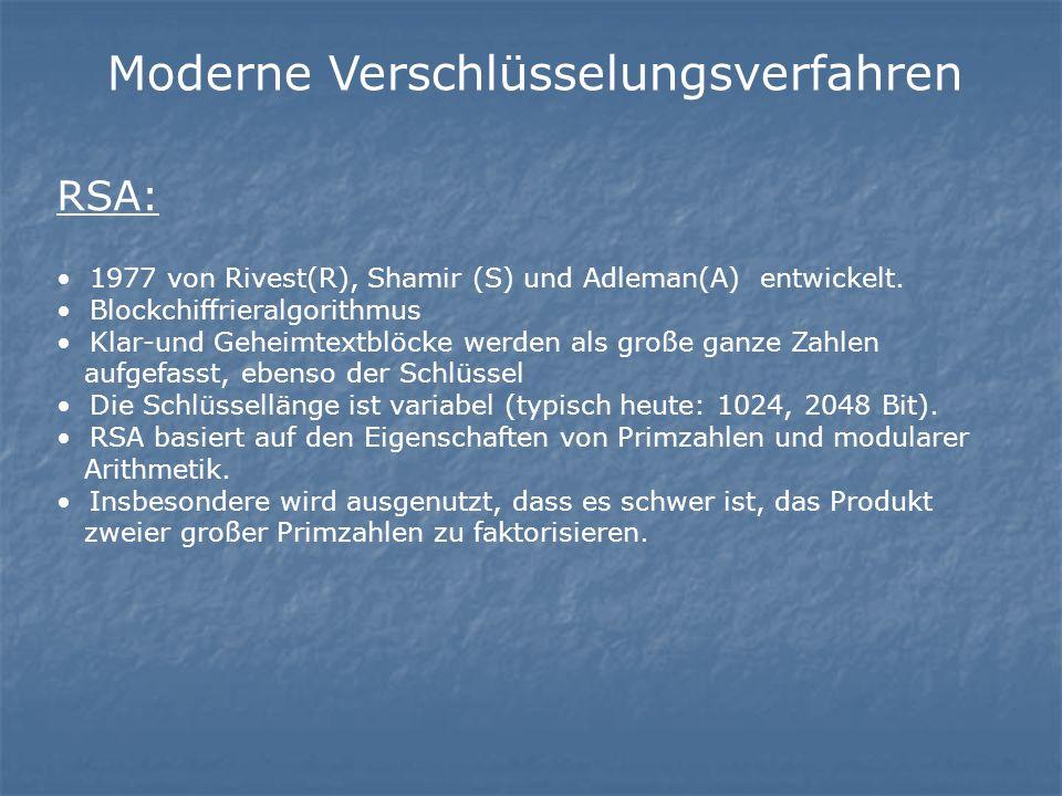 Moderne Verschlüsselungsverfahren RSA: 1977 von Rivest(R), Shamir (S) und Adleman(A) entwickelt.