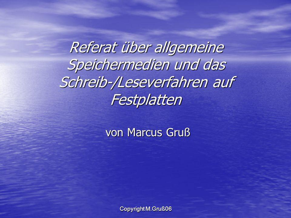 Copyright M.Gruß06 Referat über allgemeine Speichermedien und das Schreib-/Leseverfahren auf Festplatten von Marcus Gruß