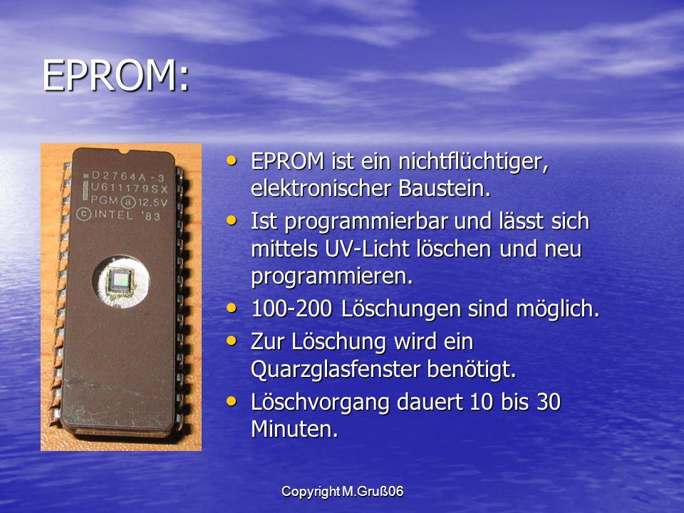 Copyright M.Gruß06 EPROM: EPROM ist ein nichtflüchtiger, elektronischer Baustein.