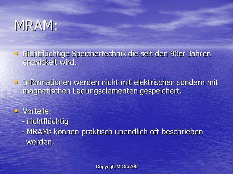 Copyright M.Gruß06 MRAM: Nichtflüchtige Speichertechnik die seit den 90er Jahren entwickelt wird.