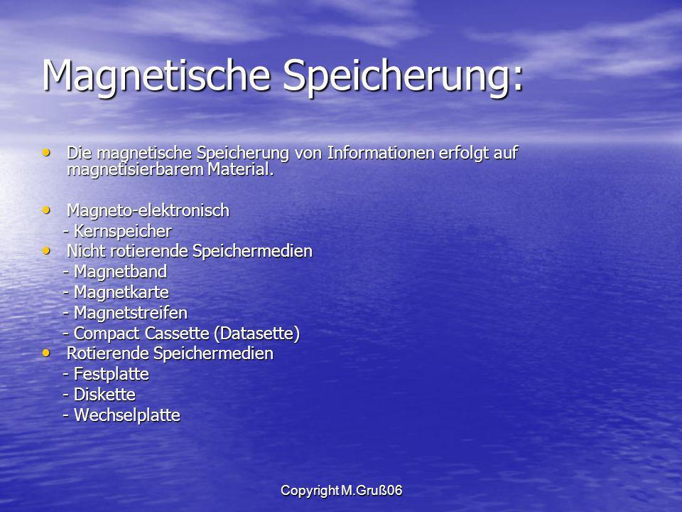 Copyright M.Gruß06 Magnetische Speicherung: Die magnetische Speicherung von Informationen erfolgt auf magnetisierbarem Material.