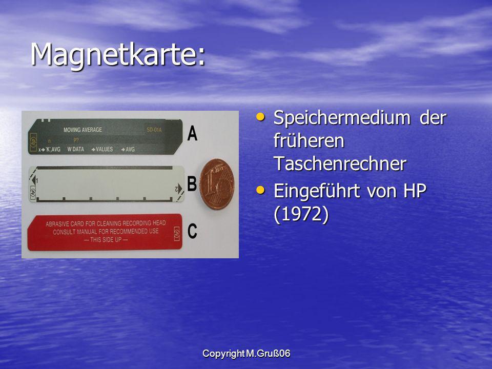 Copyright M.Gruß06 Magnetkarte: Speichermedium der früheren Taschenrechner Speichermedium der früheren Taschenrechner Eingeführt von HP (1972) Eingeführt von HP (1972)