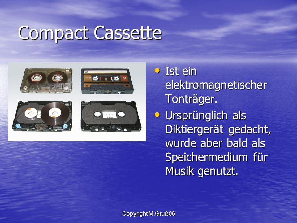Copyright M.Gruß06 Compact Cassette Ist ein elektromagnetischer Tonträger.