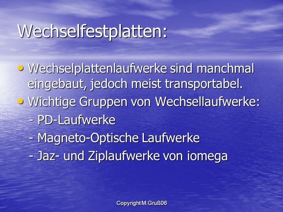 Copyright M.Gruß06 Wechselfestplatten: Wechselplattenlaufwerke sind manchmal eingebaut, jedoch meist transportabel.