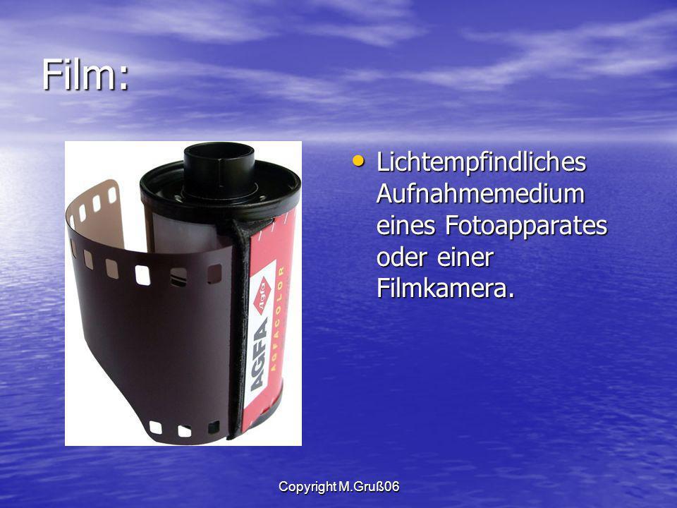 Copyright M.Gruß06 Film: Lichtempfindliches Aufnahmemedium eines Fotoapparates oder einer Filmkamera.