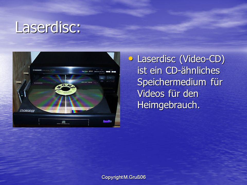 Copyright M.Gruß06 Laserdisc: Laserdisc (Video-CD) ist ein CD-ähnliches Speichermedium für Videos für den Heimgebrauch.