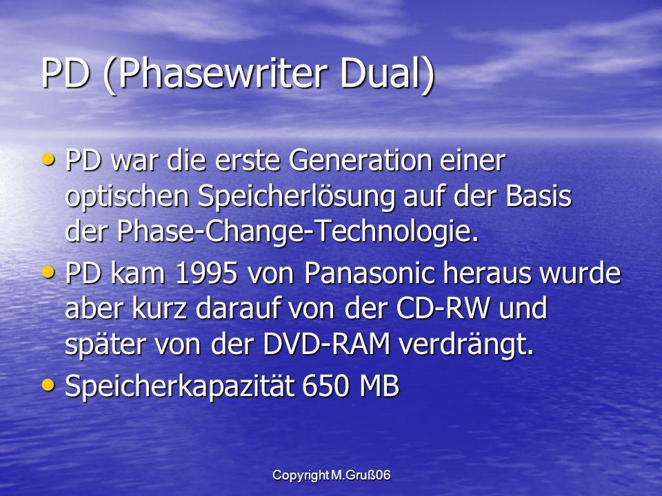 Copyright M.Gruß06 PD (Phasewriter Dual) PD war die erste Generation einer optischen Speicherlösung auf der Basis der Phase-Change-Technologie.