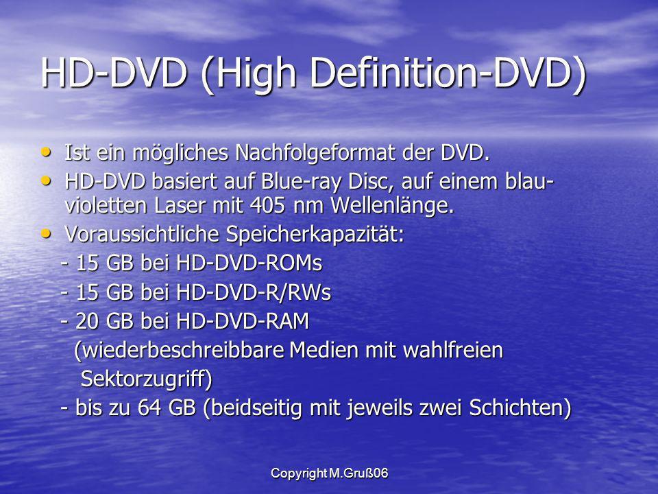 Copyright M.Gruß06 HD-DVD (High Definition-DVD) Ist ein mögliches Nachfolgeformat der DVD.